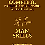 The Complete Worst-Case Scenario Survival Handbook: Man Skills