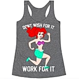 Don't Wish For It, Work For It Tank ($23)