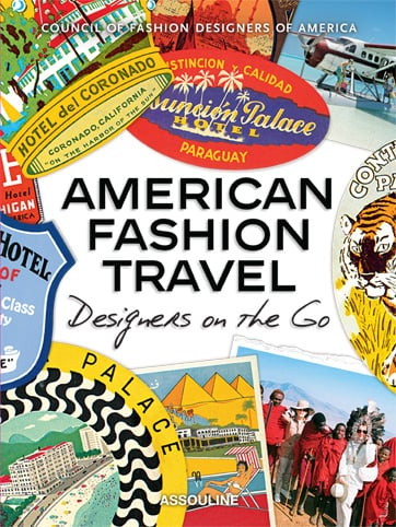 American Fashion Travel Designers On The Go By The Council Of Summer Reading The Cfda S Travel Book Plus 5 More Top Inspirational Tomes Popsugar Fashion Photo 5