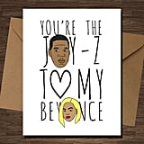You're the Jay Z to my Beyoncé ($6)