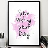 Stop Wishing Watercolor Poster