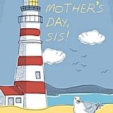 Happy Mother's Day Sis! Lighthouse Card