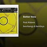 """""""Better Now"""" by Post Malone"""