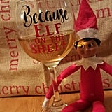 Because Elf on the Shelf Wine Glass