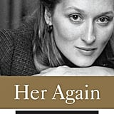 Her Again: Becoming Meryl Streep by Michael Schulman