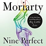 Nine Perfect Strangers by Liane Moriarty, out Nov. 6