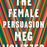 The Female Persuasion by Meg Wolitzer, Out April 3