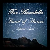 "Band of Horses — ""For Annabelle,"" For Annabelle Bridwell"