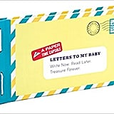 Letters to My Baby: Write Now. Read Later