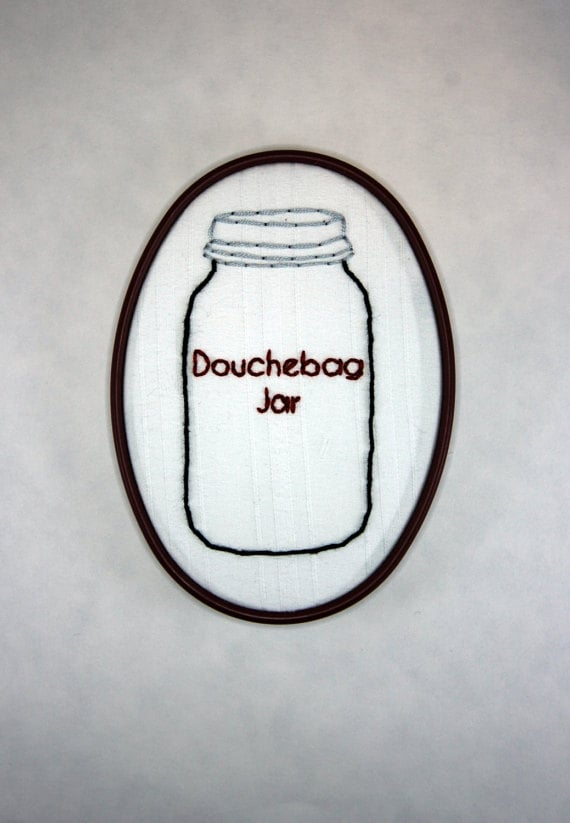 Douchebag Jar Hoop Art ($22)