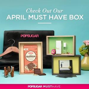 POPSUGAR Must Have Box April Reveal