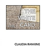 The White Card by Claudia Rankine (coming March 19)