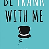 Be Frank With Me by Julia Claiborne Johnson, Out Feb. 2