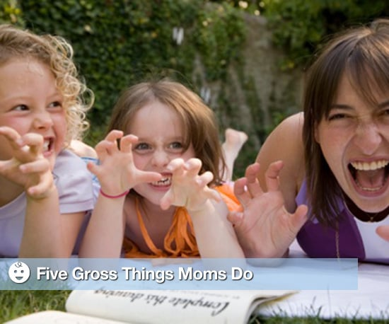 Five Gross Mommy Things
