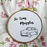So Long, Muggles Embroidery Hoop ($27)