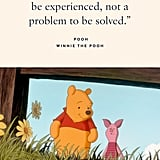 """""""Life is a journey to be experienced, not a problem to be solved."""" — Pooh, Winnie the Pooh"""