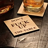 """Don't F*ck Up the Table"" Coasters"
