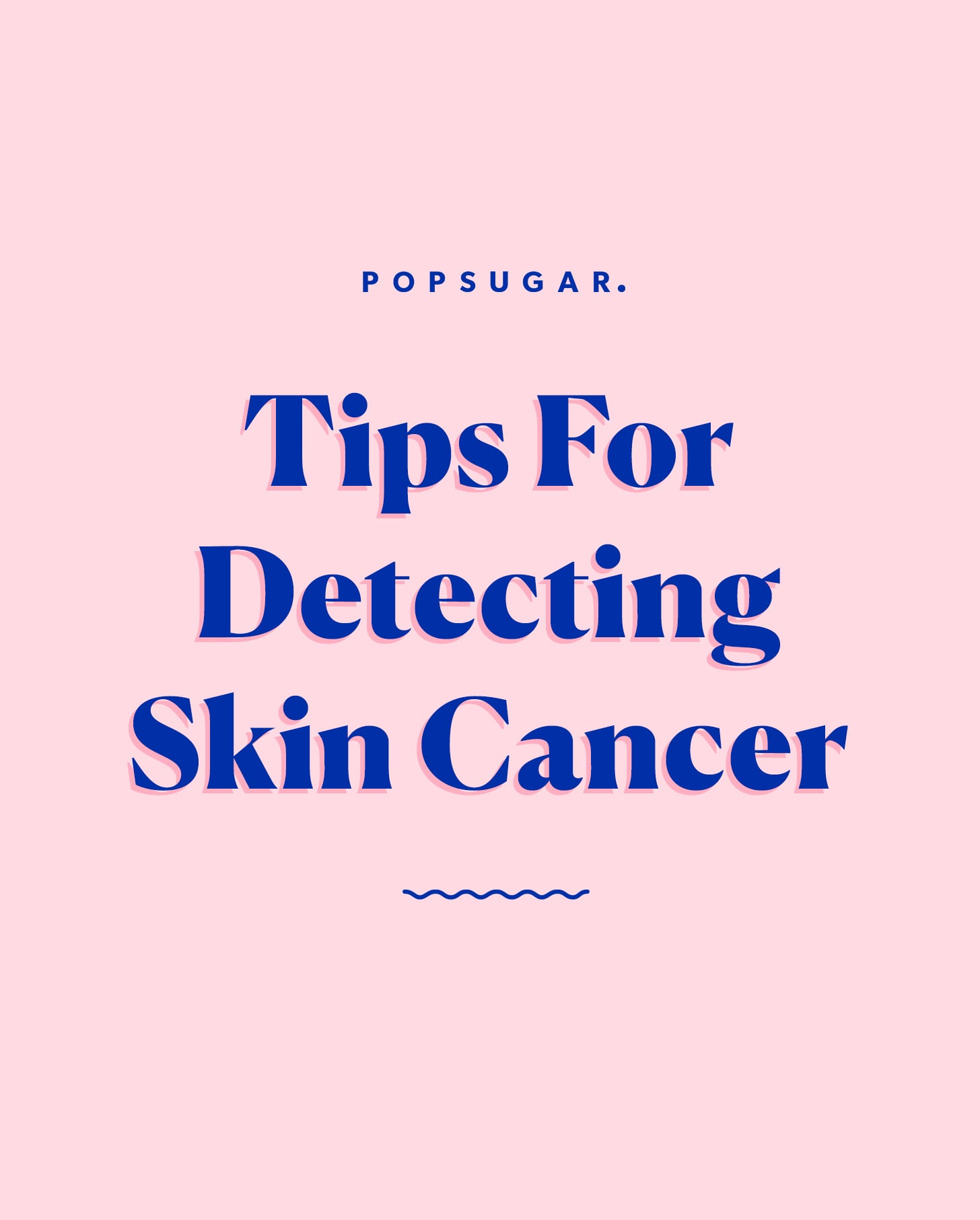 How To Detect Skin Cancer Popsugar Beauty
