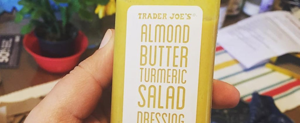 OK, We Are Definitely Obsessed With Trader Joe's Healthy Turmeric Salad Dressing