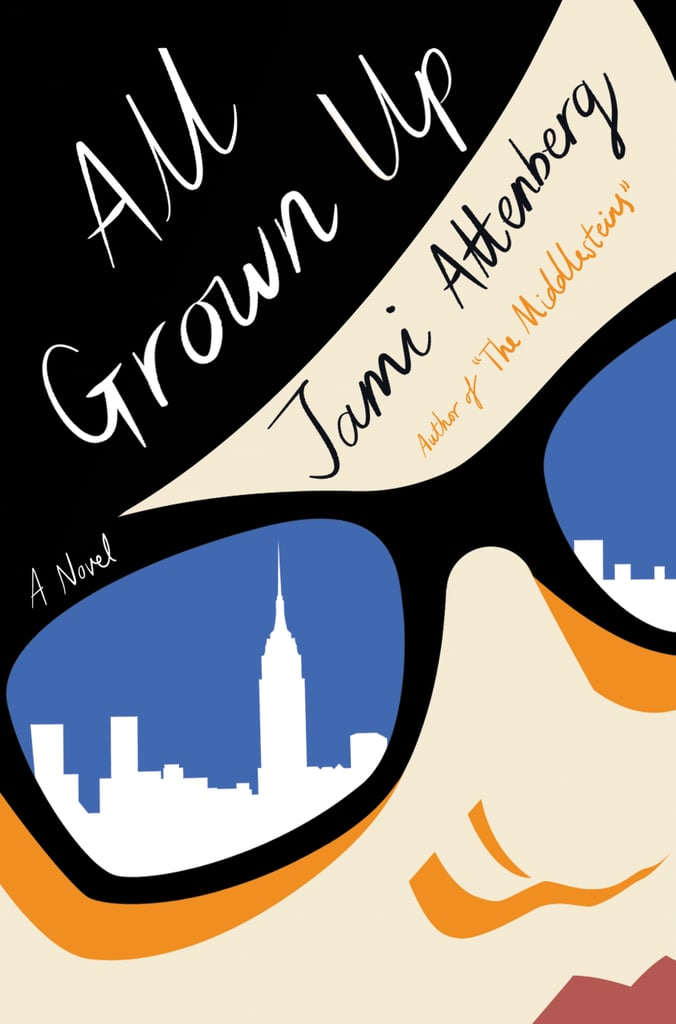 All Grown Up by Jami Attenberg — Available March 7