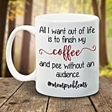 All I Want Out of Life Mug