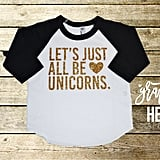 Let's All Be Unicorns Baseball Tee