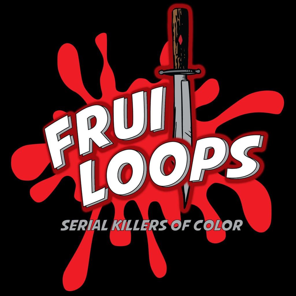 Fruitloops: Serial Killers of Colours
