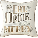 Eat Drink & Be Merry Decorative Pillow ($20, originally 40)