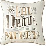 Eat Drink & Be Merry Decorative Pillow ($20, originally 40)