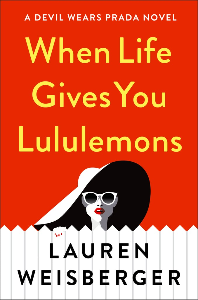 When Life Gives You Lululemons by Lauren Weisberger, Out June 5