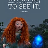 """Our fate lives within us; you only have to be brave enough to see it."" — Merida, Brave"