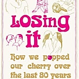 Losing It: How We Popped Our Cherry Over the Last 80 Years