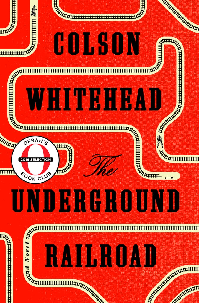 Aug. 2016 — The Underground Railroad by Colson Whitehead