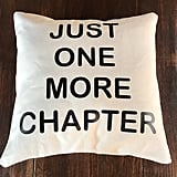 """Just One More Chapter"" Throw Pillow"