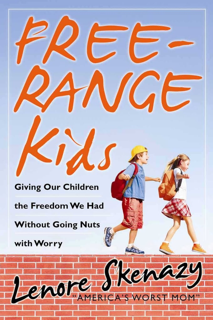 Free-Range Kids, How to Raise Safe, Self-Reliant Children ($11)