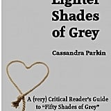 "Lighter Shades of Grey: A (very) Critical Reader's Guide to ""Fifty Shades of Grey"""