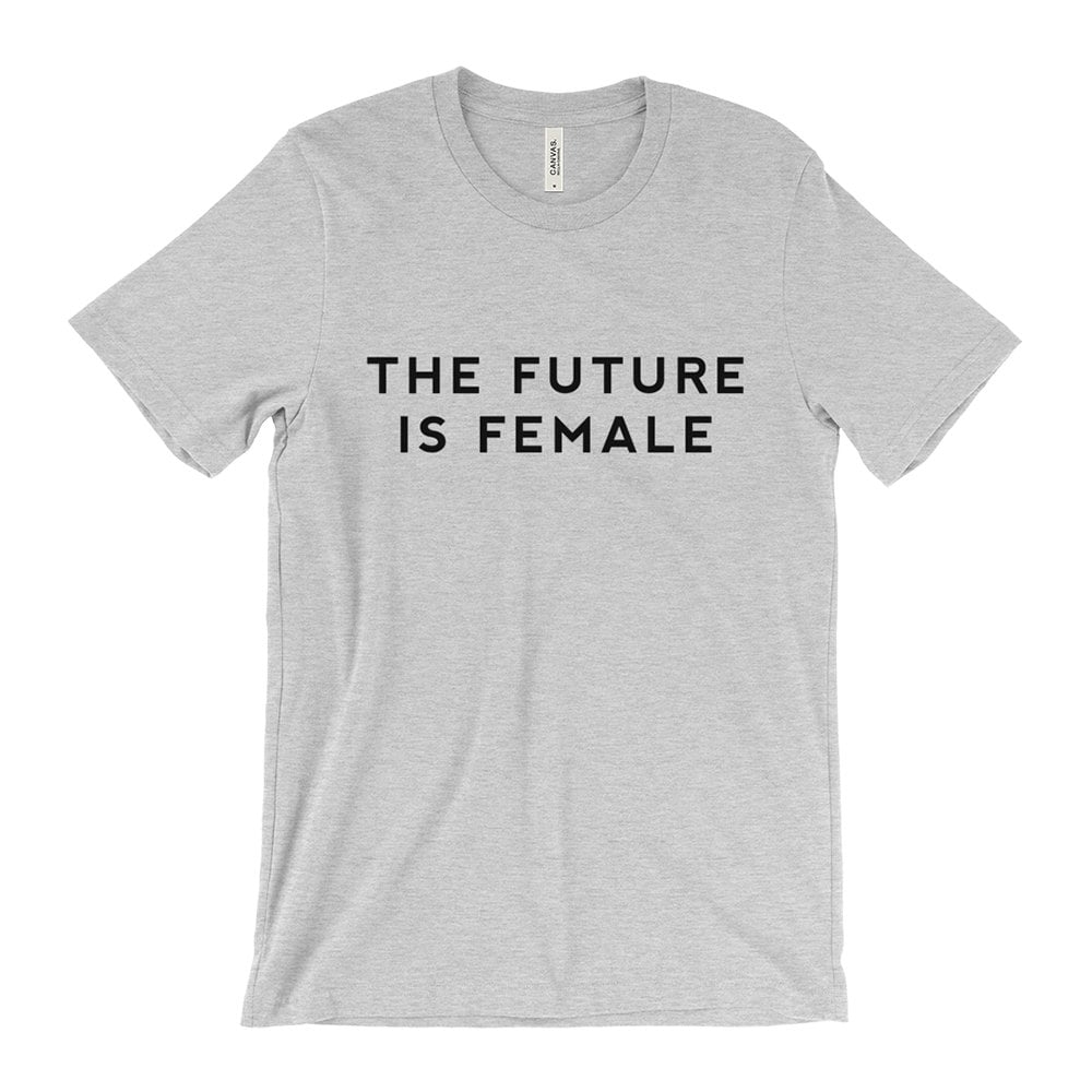 The Future Is Female T-Shirt ($20-$25)