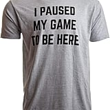 """I Paused My Game to Be Here"" Unisex T-Shirt"