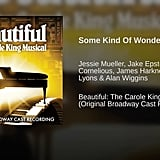 """Some Kind of Wonderful"" From Beautiful"