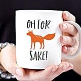 """""""Oh For Fox Sake"""" Mug"""