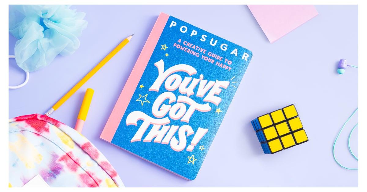 Get an Exclusive Sneak Peek at POPSUGAR's First-Ever Interactive Book: You've Got This!.jpg