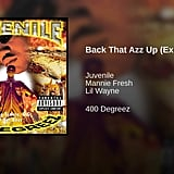 """Back That A** Up"" by Juvenile feat. Mannie Fresh and Lil Wayne"