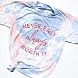 Never Easy, Always Worth It