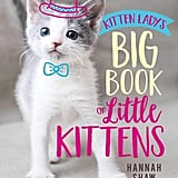 Kitten Lady's Big Book of Little Kittens by Hannah Shaw