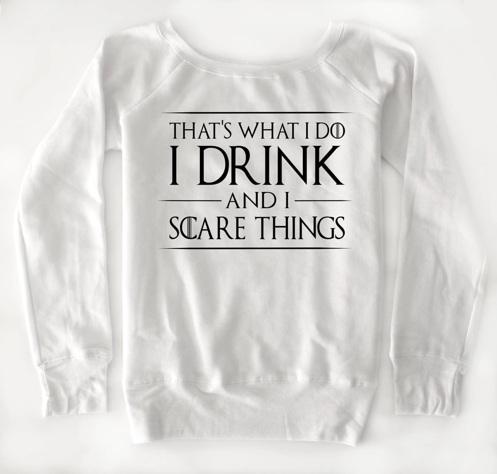 I Drink and I Scare Things Shirt