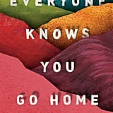 Everyone Knows You Go Home