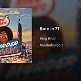 """Born in '77"" by King Khan"