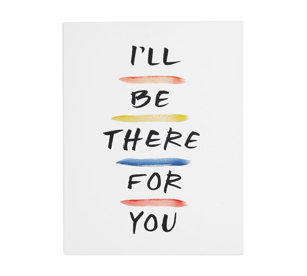 Pottery Barn Friends I'll Be There For You Canvas Art Print