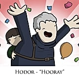 Hodor finally learns a new word!