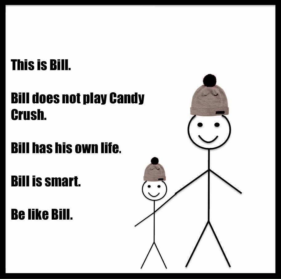 Bill also hates Candy Crush bill also hates candy crush be like bill meme popsugar tech photo 2